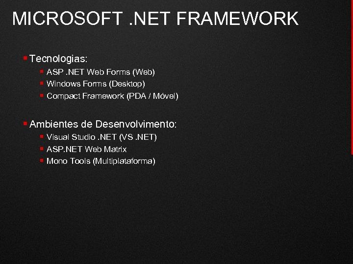 MICROSOFT. NET FRAMEWORK § Tecnologias: § ASP. NET Web Forms (Web) § Windows Forms