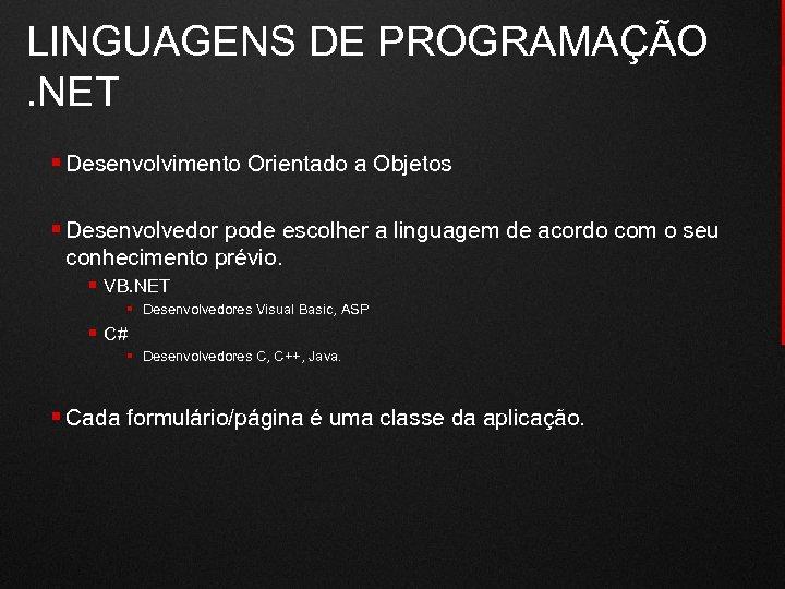 LINGUAGENS DE PROGRAMAÇÃO . NET § Desenvolvimento Orientado a Objetos § Desenvolvedor pode escolher