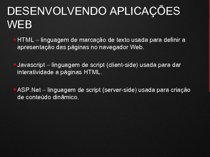 DESENVOLVENDO APLICAÇÕES WEB § HTML – linguagem de marcação de texto usada para definir