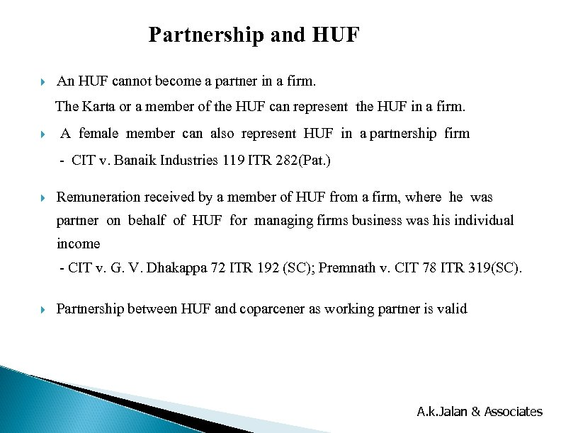Partnership and HUF An HUF cannot become a partner in a firm. The Karta