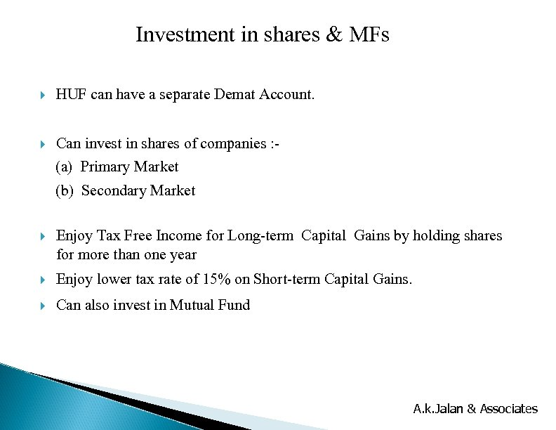 Investment in shares & MFs HUF can have a separate Demat Account. Can invest
