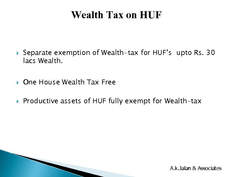Wealth Tax on HUF Separate exemption of Wealth-tax for HUF's upto Rs. 30 lacs
