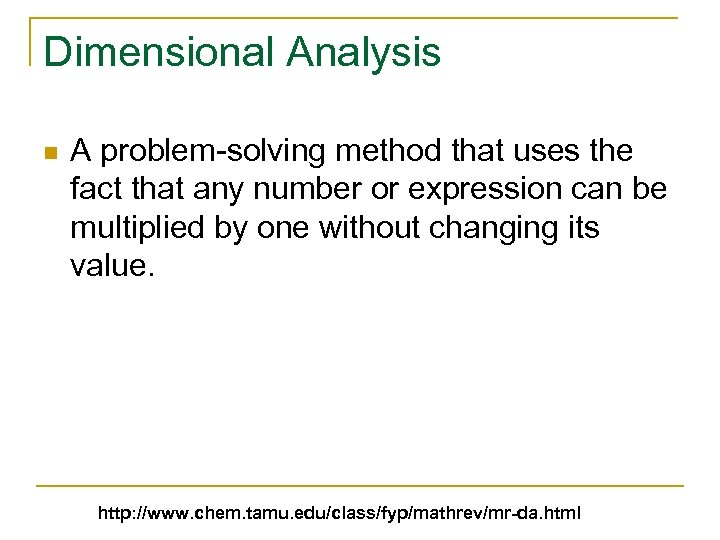 Dimensional Analysis n A problem-solving method that uses the fact that any number or