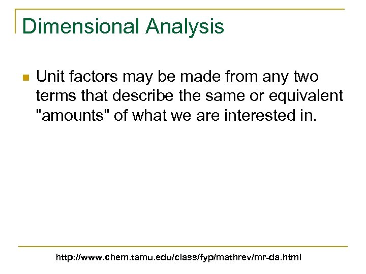 Dimensional Analysis n Unit factors may be made from any two terms that describe