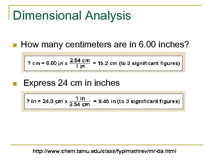 Dimensional Analysis n n How many centimeters are in 6. 00 inches? Express 24