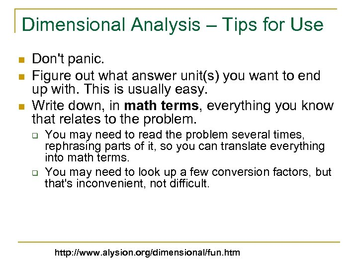 Dimensional Analysis – Tips for Use n n n Don't panic. Figure out what