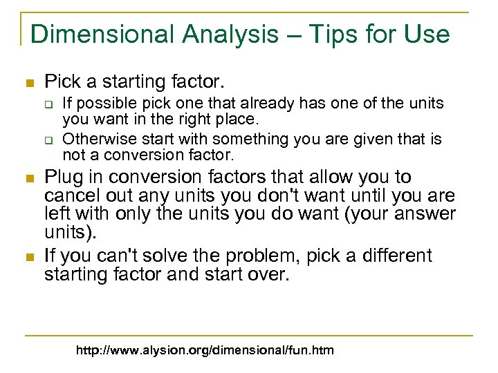 Dimensional Analysis – Tips for Use n Pick a starting factor. q q n