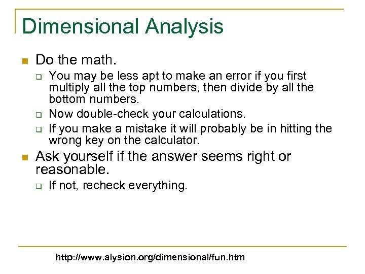 Dimensional Analysis n Do the math. q q q n You may be less