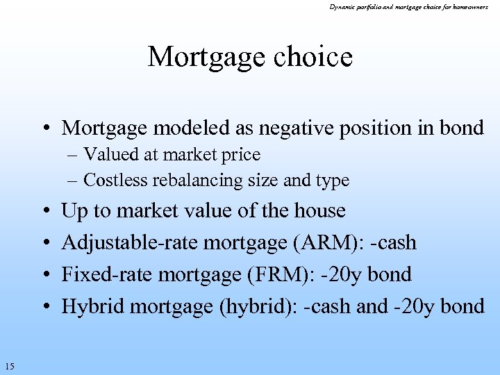 Dynamic portfolio and mortgage choice for homeowners Mortgage choice • Mortgage modeled as negative