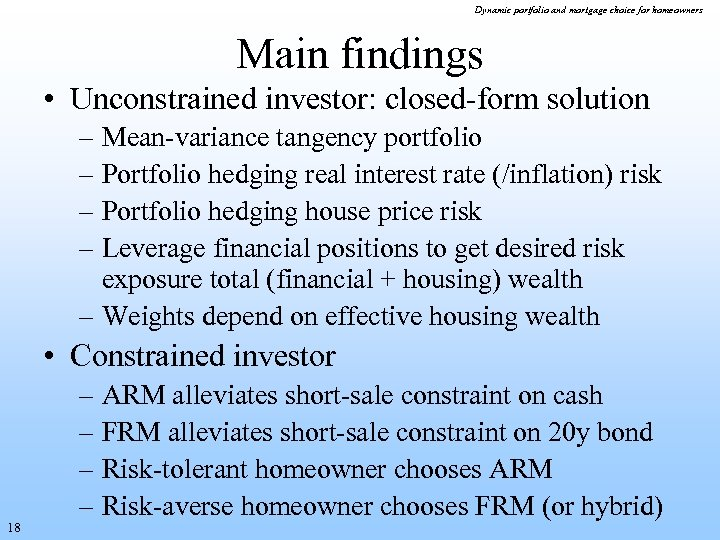 Dynamic portfolio and mortgage choice for homeowners Main findings • Unconstrained investor: closed-form solution