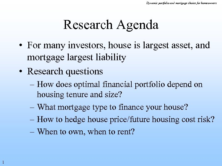 Dynamic portfolio and mortgage choice for homeowners Research Agenda • For many investors, house