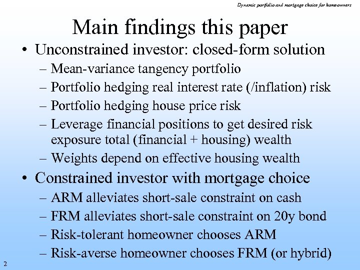 Dynamic portfolio and mortgage choice for homeowners Main findings this paper • Unconstrained investor: