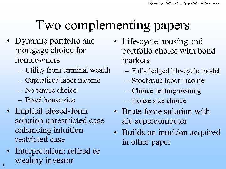 Dynamic portfolio and mortgage choice for homeowners Two complementing papers • Dynamic portfolio and