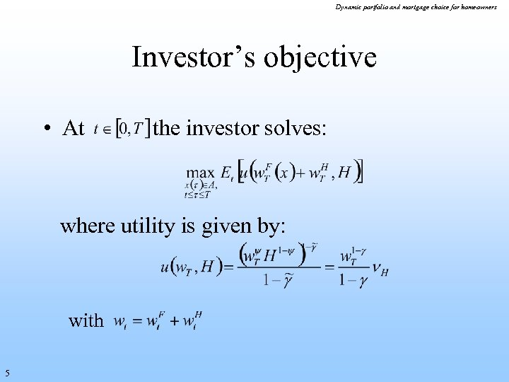 Dynamic portfolio and mortgage choice for homeowners Investor's objective • At the investor solves: