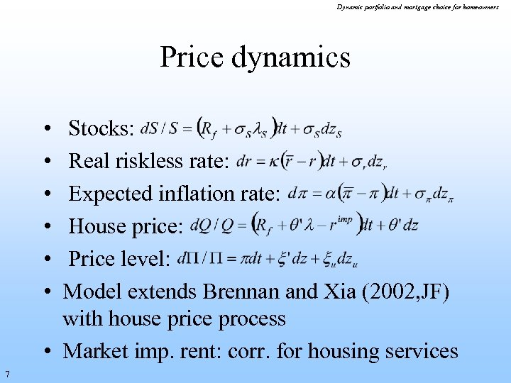 Dynamic portfolio and mortgage choice for homeowners Price dynamics • • • Stocks: Real