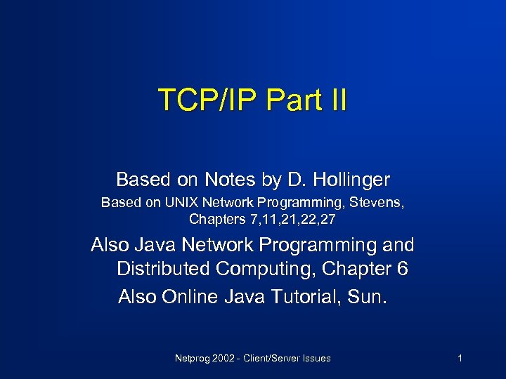 TCP/IP Part II Based on Notes by D. Hollinger Based on UNIX Network Programming,