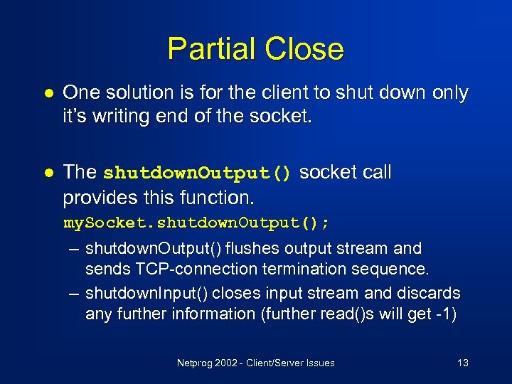 Partial Close l One solution is for the client to shut down only it's