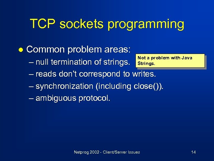 TCP sockets programming l Common problem areas: Not a problem with Java Strings. –