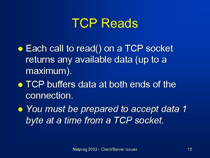 TCP Reads Each call to read() on a TCP socket returns any available data