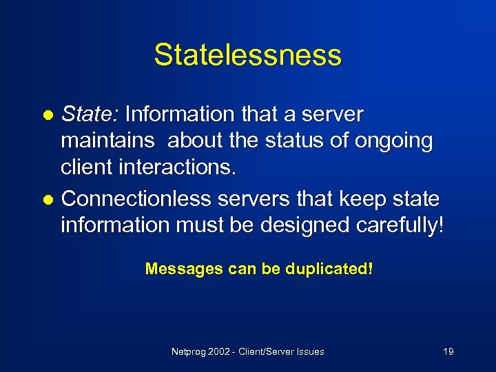 Statelessness State: Information that a server maintains about the status of ongoing client interactions.