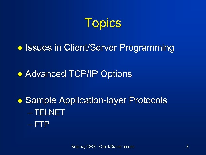 Topics l Issues in Client/Server Programming l Advanced TCP/IP Options l Sample Application-layer Protocols