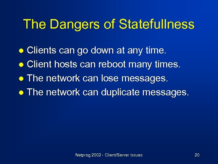 The Dangers of Statefullness Clients can go down at any time. l Client hosts