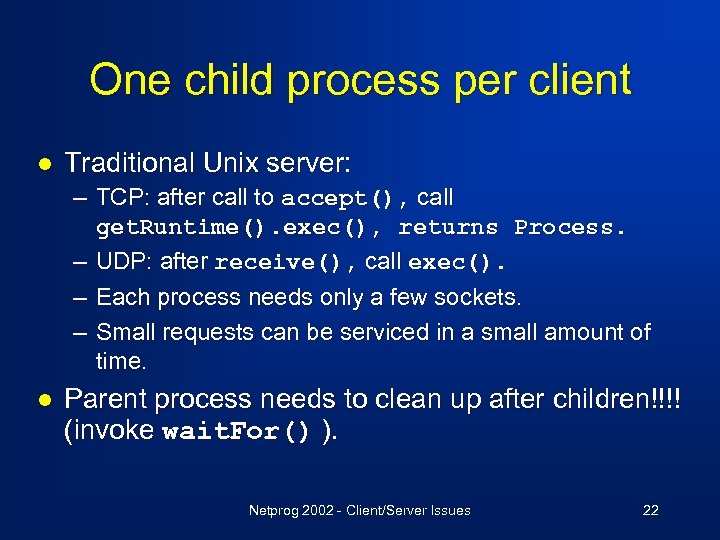 One child process per client l Traditional Unix server: – TCP: after call to