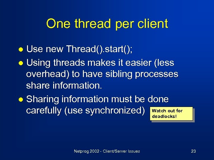 One thread per client Use new Thread(). start(); l Using threads makes it easier