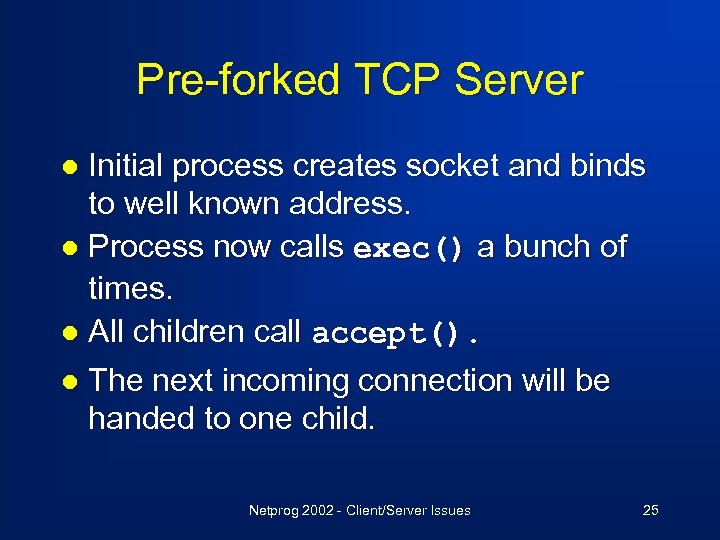 Pre-forked TCP Server Initial process creates socket and binds to well known address. l