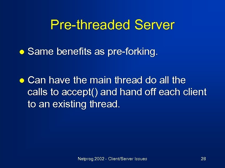 Pre-threaded Server l Same benefits as pre-forking. l Can have the main thread do