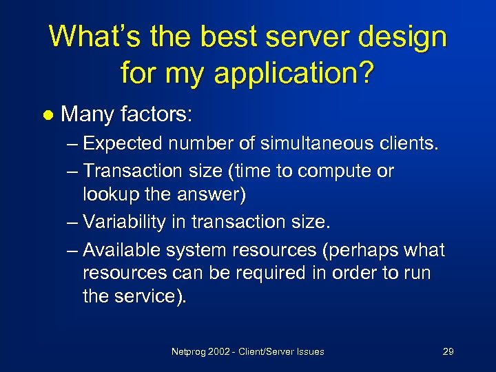 What's the best server design for my application? l Many factors: – Expected number