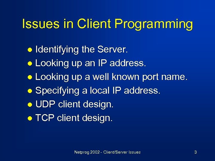 Issues in Client Programming Identifying the Server. l Looking up an IP address. l