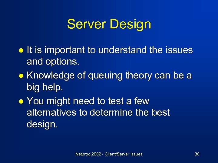 Server Design It is important to understand the issues and options. l Knowledge of