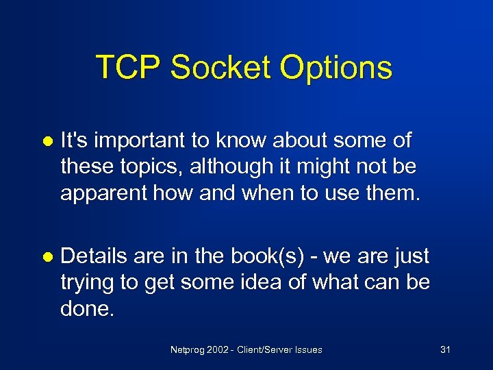 TCP Socket Options l It's important to know about some of these topics, although