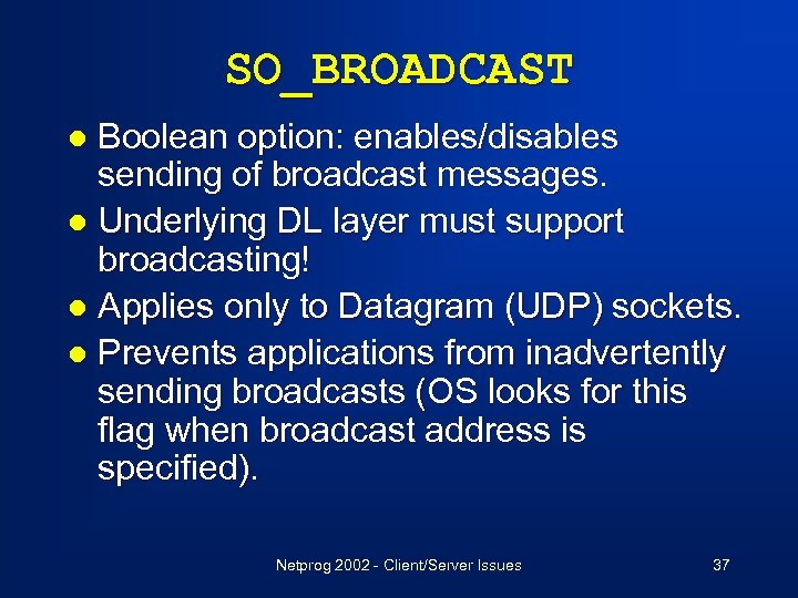 SO_BROADCAST Boolean option: enables/disables sending of broadcast messages. l Underlying DL layer must support