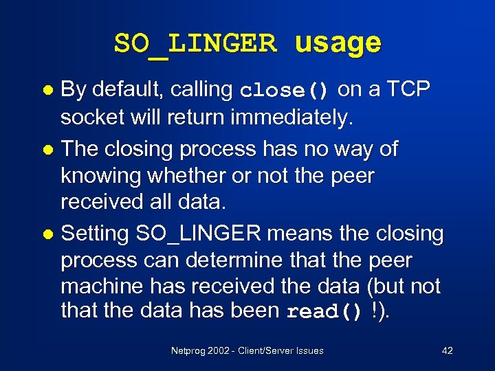 SO_LINGER usage By default, calling close() on a TCP socket will return immediately. l