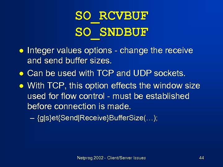 SO_RCVBUF SO_SNDBUF l l l Integer values options - change the receive and send