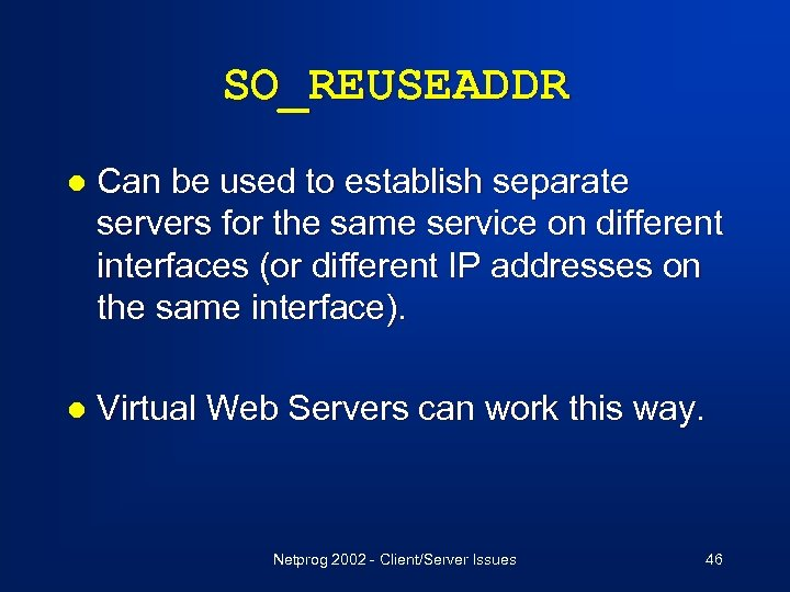 SO_REUSEADDR l Can be used to establish separate servers for the same service on