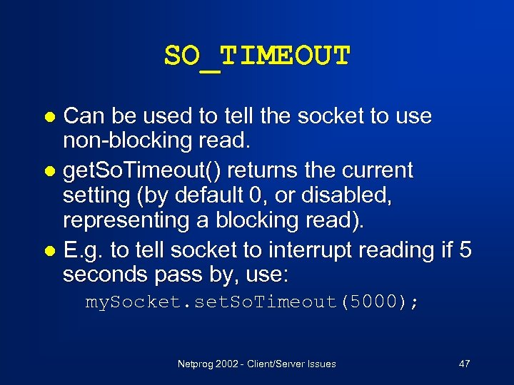 SO_TIMEOUT Can be used to tell the socket to use non-blocking read. l get.
