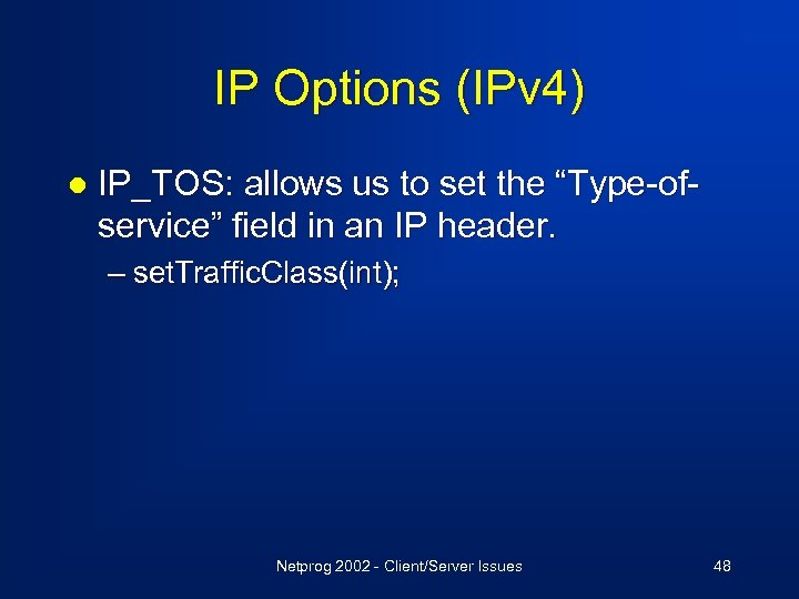 """IP Options (IPv 4) l IP_TOS: allows us to set the """"Type-ofservice"""" field in"""