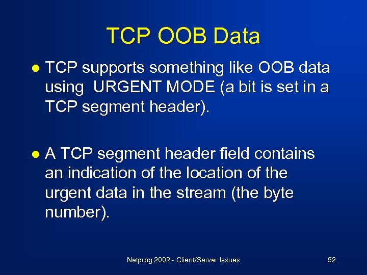 TCP OOB Data l TCP supports something like OOB data using URGENT MODE (a