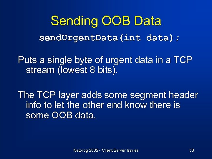 Sending OOB Data send. Urgent. Data(int data); Puts a single byte of urgent data