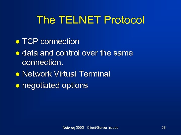 The TELNET Protocol TCP connection l data and control over the same connection. l