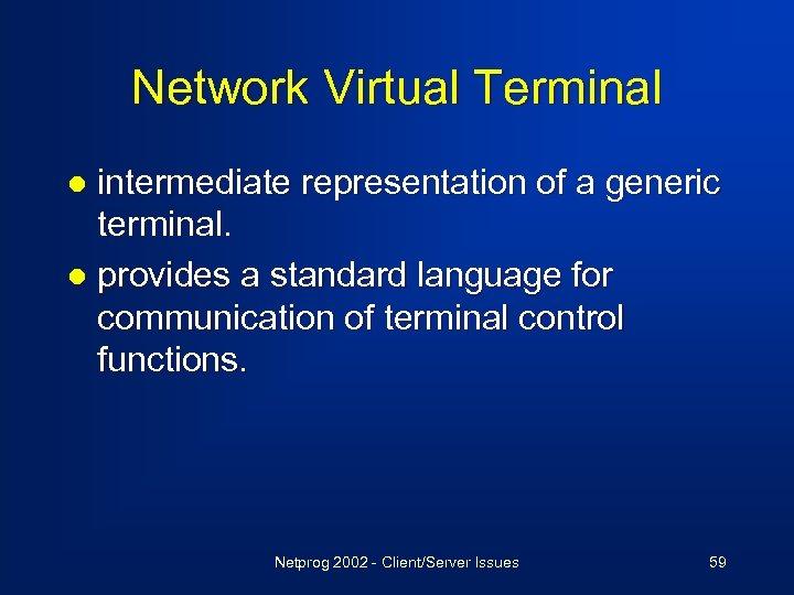 Network Virtual Terminal intermediate representation of a generic terminal. l provides a standard language