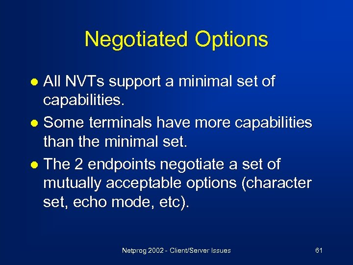 Negotiated Options All NVTs support a minimal set of capabilities. l Some terminals have