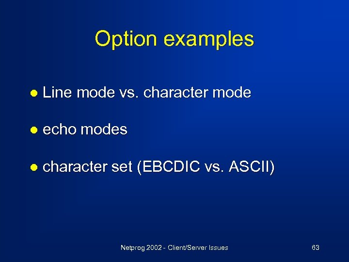 Option examples l Line mode vs. character mode l echo modes l character set