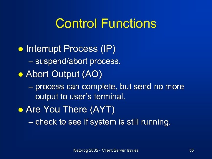 Control Functions l Interrupt Process (IP) – suspend/abort process. l Abort Output (AO) –