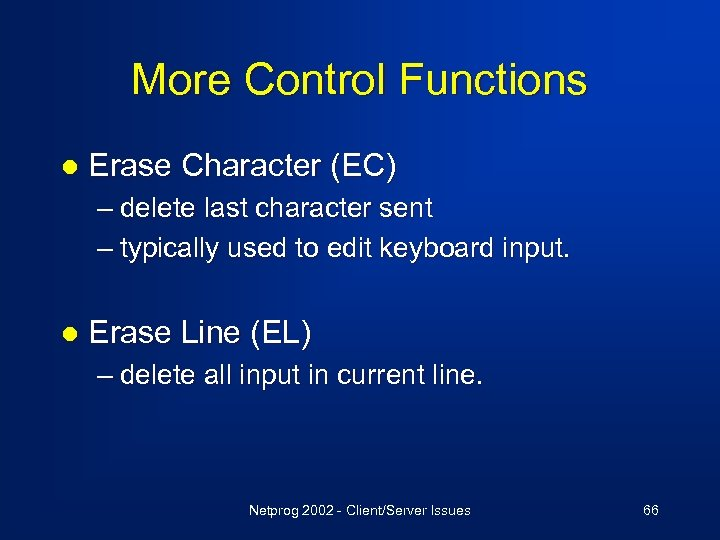 More Control Functions l Erase Character (EC) – delete last character sent – typically