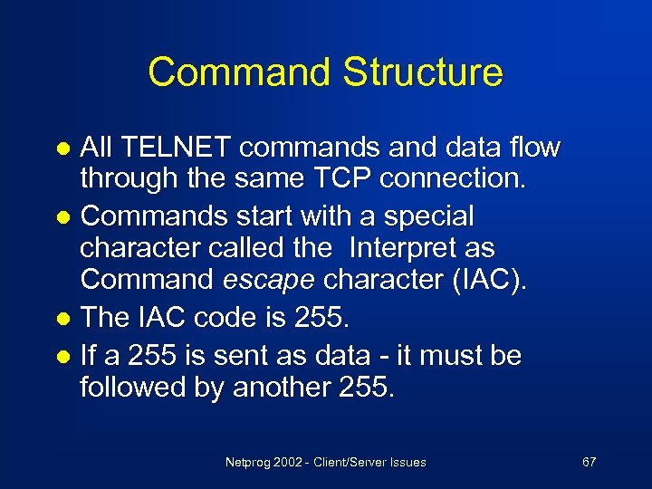 Command Structure All TELNET commands and data flow through the same TCP connection. l