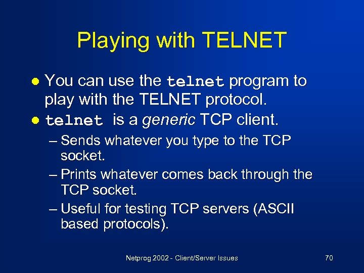 Playing with TELNET You can use the telnet program to play with the TELNET